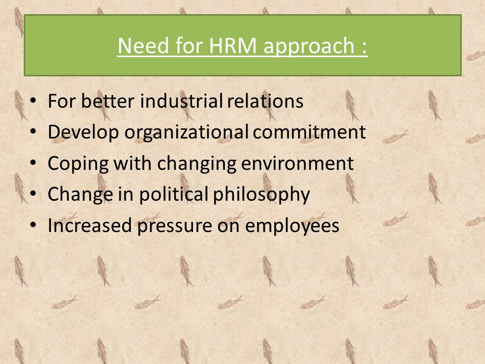 Need for HRM approach : For better industrial relations