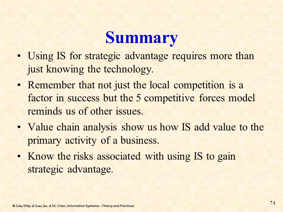 Summary Using IS for strategic advantage requires more than just knowing the technology.