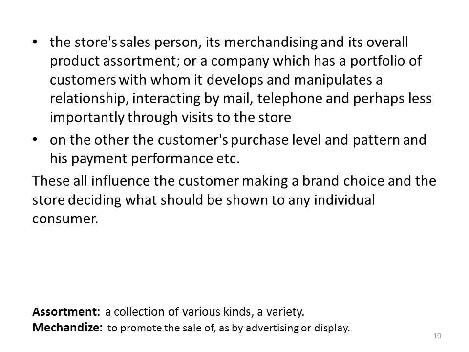 the store s sales person, its merchandising and its overall product assortment; or a company which has a portfolio of customers with whom it develops and manipulates a relationship, interacting by mail, telephone and perhaps less importantly through visits to the store