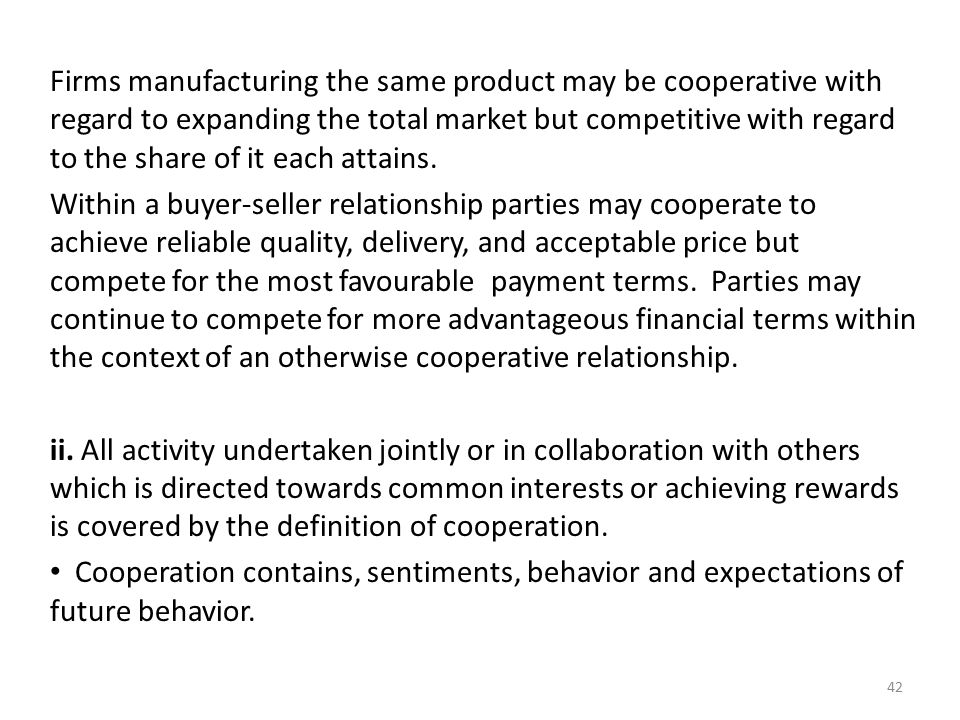 Firms manufacturing the same product may be cooperative with regard to expanding the total market but competitive with regard to the share of it each attains.