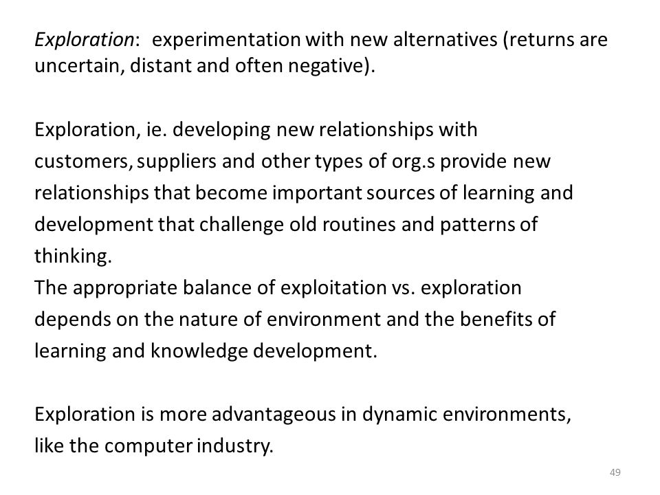 Exploration: experimentation with new alternatives (returns are