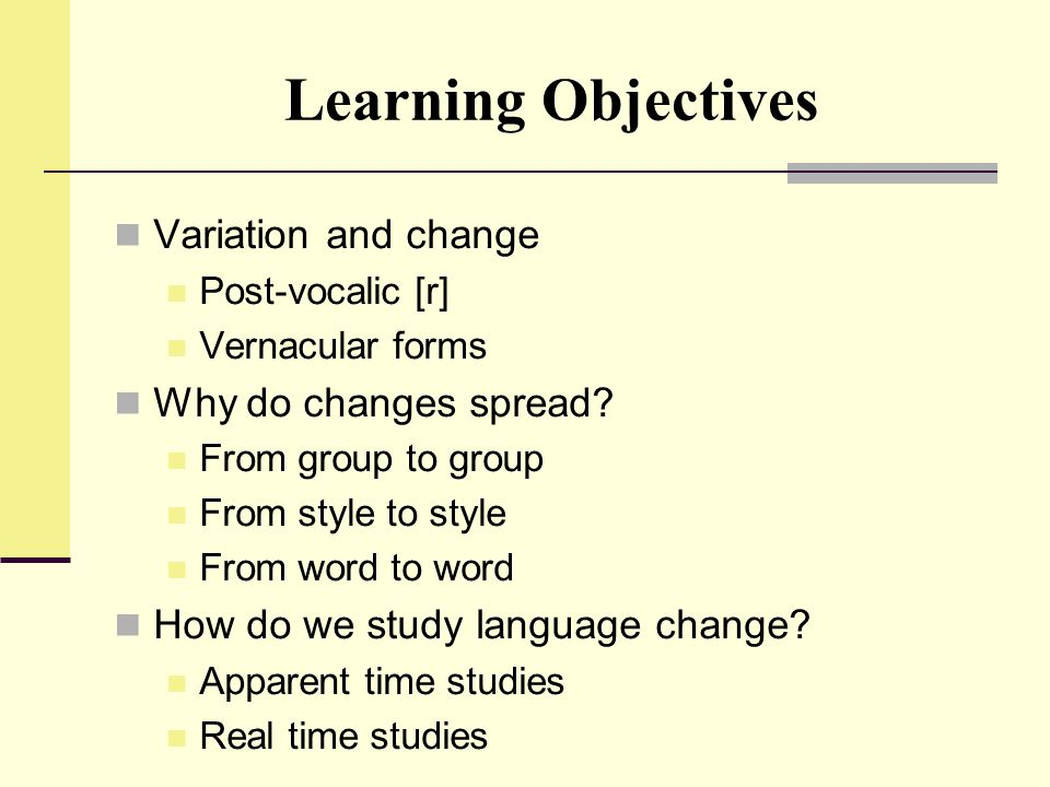 Learning Objectives Variation and change Why do changes spread