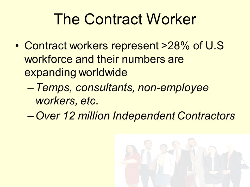 The Contract Worker Contract workers represent >28% of U.S workforce and their numbers are expanding worldwide.