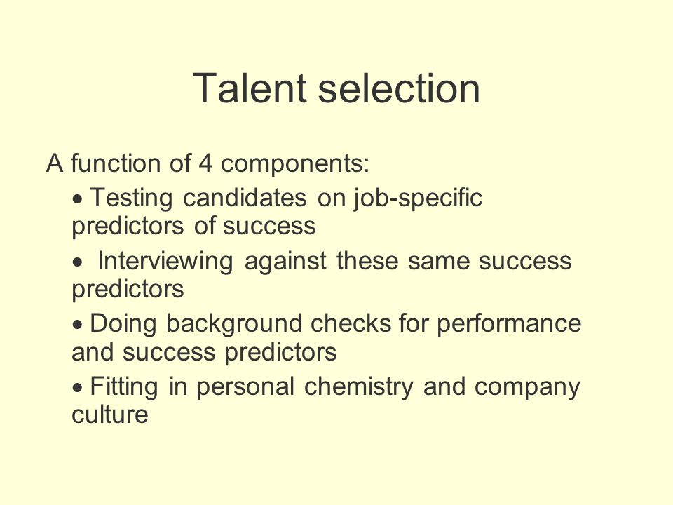 Talent selection A function of 4 components: