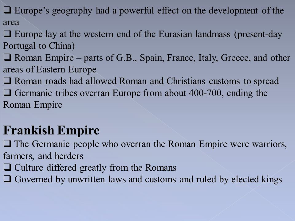 Europe's geography had a powerful effect on the development of the area