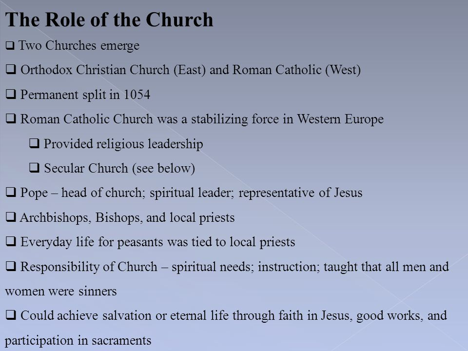 The Role of the Church Two Churches emerge. Orthodox Christian Church (East) and Roman Catholic (West)