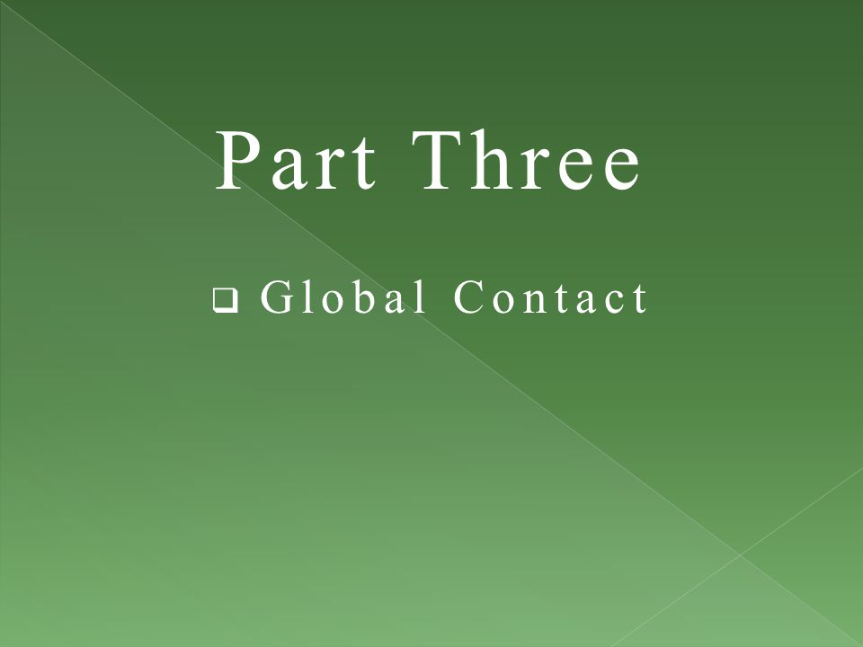 Part Three Global Contact