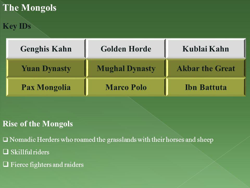 The Mongols Key IDs Genghis Kahn Golden Horde Kublai Kahn Yuan Dynasty