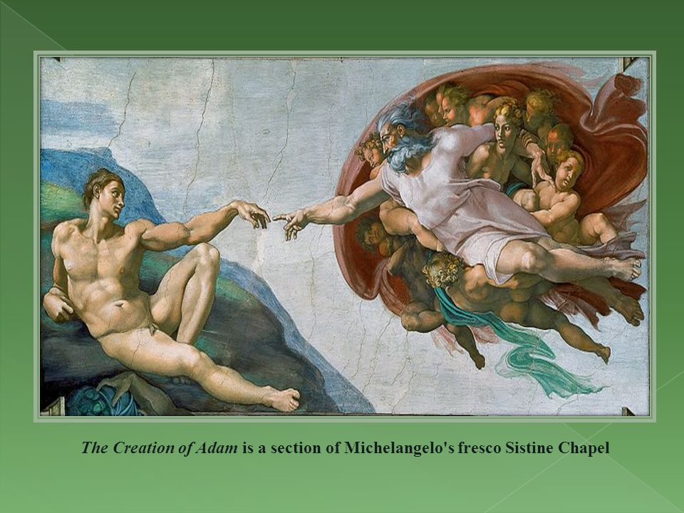 The Creation of Adam is a section of Michelangelo s fresco Sistine Chapel
