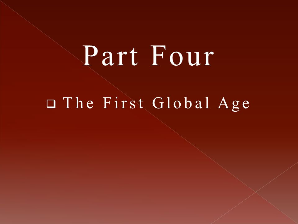 Part Four The First Global Age