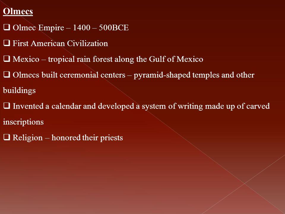 Olmecs Olmec Empire – 1400 – 500BCE First American Civilization