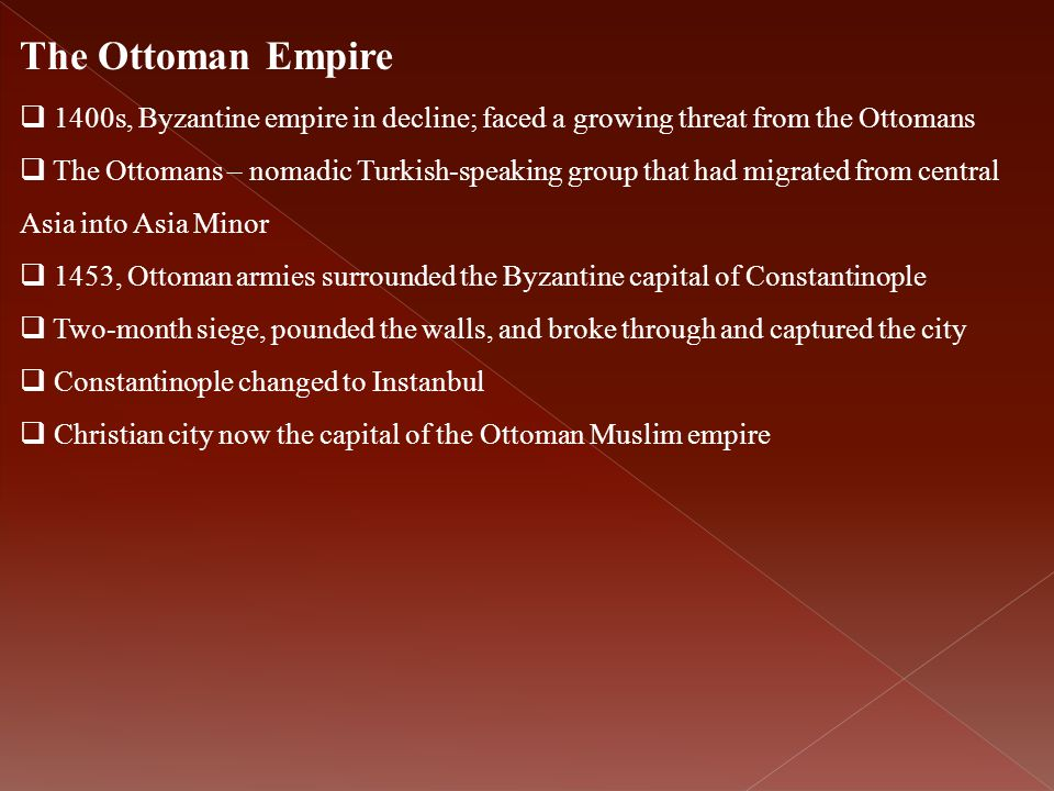 The Ottoman Empire 1400s, Byzantine empire in decline; faced a growing threat from the Ottomans.