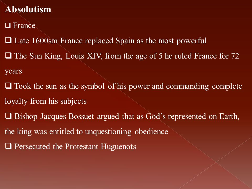 Absolutism Late 1600sm France replaced Spain as the most powerful