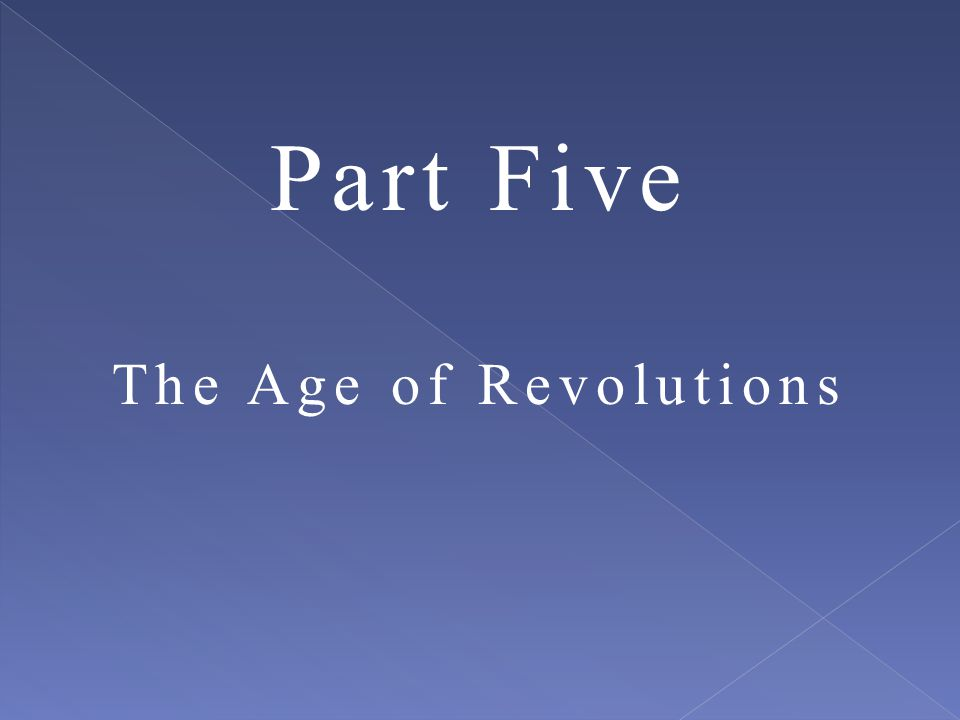 Part Five The Age of Revolutions