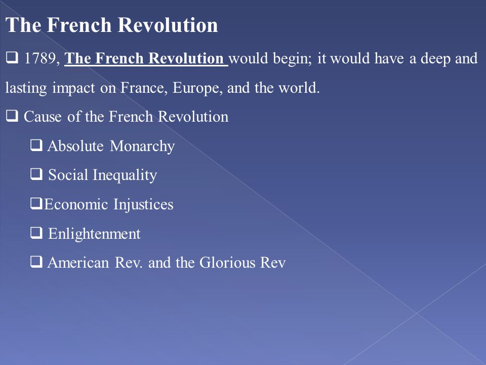 The French Revolution 1789, The French Revolution would begin; it would have a deep and lasting impact on France, Europe, and the world.