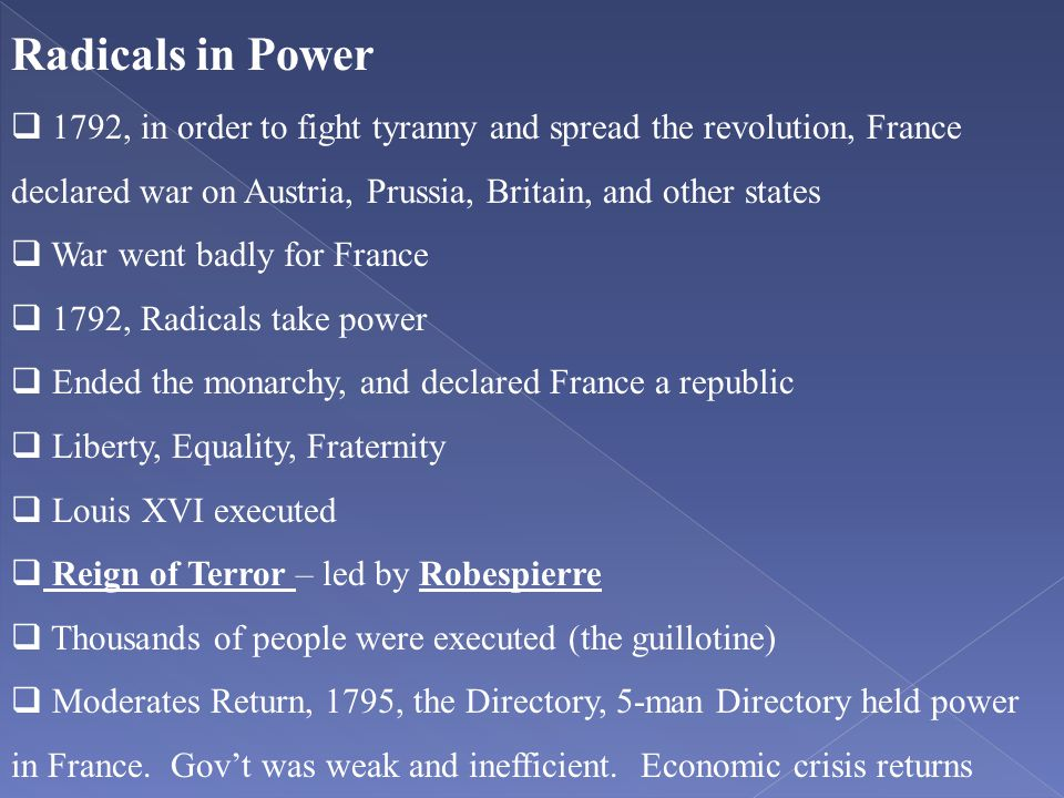 Radicals in Power 1792, in order to fight tyranny and spread the revolution, France declared war on Austria, Prussia, Britain, and other states.