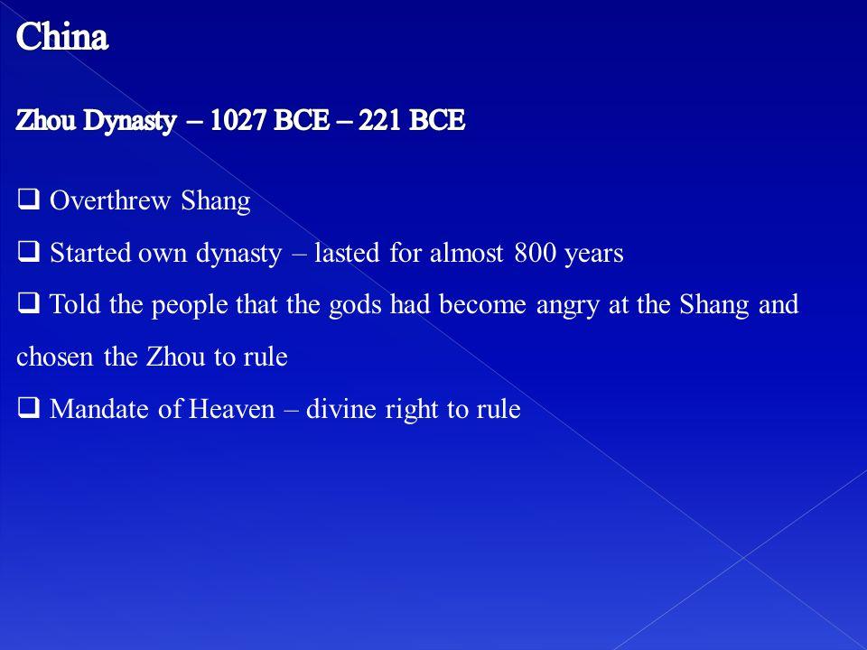 China Zhou Dynasty – 1027 BCE – 221 BCE Overthrew Shang