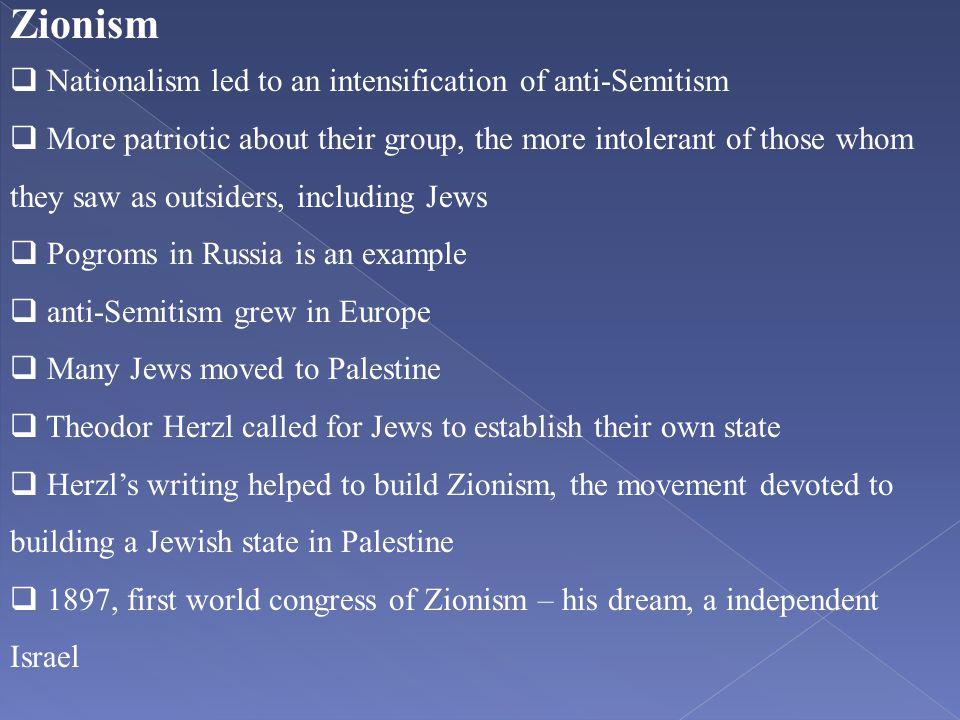 Zionism Nationalism led to an intensification of anti-Semitism