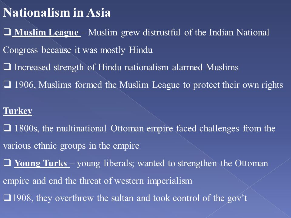 Nationalism in Asia Muslim League – Muslim grew distrustful of the Indian National Congress because it was mostly Hindu.