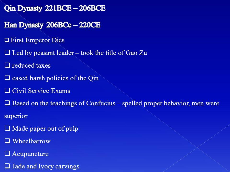 Qin Dynasty 221BCE – 206BCE Han Dynasty 206BCe – 220CE