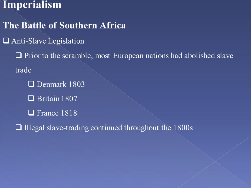 Imperialism The Battle of Southern Africa Anti-Slave Legislation