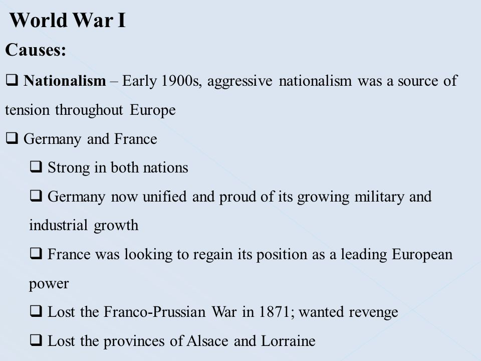 World War I Causes: Nationalism – Early 1900s, aggressive nationalism was a source of tension throughout Europe.