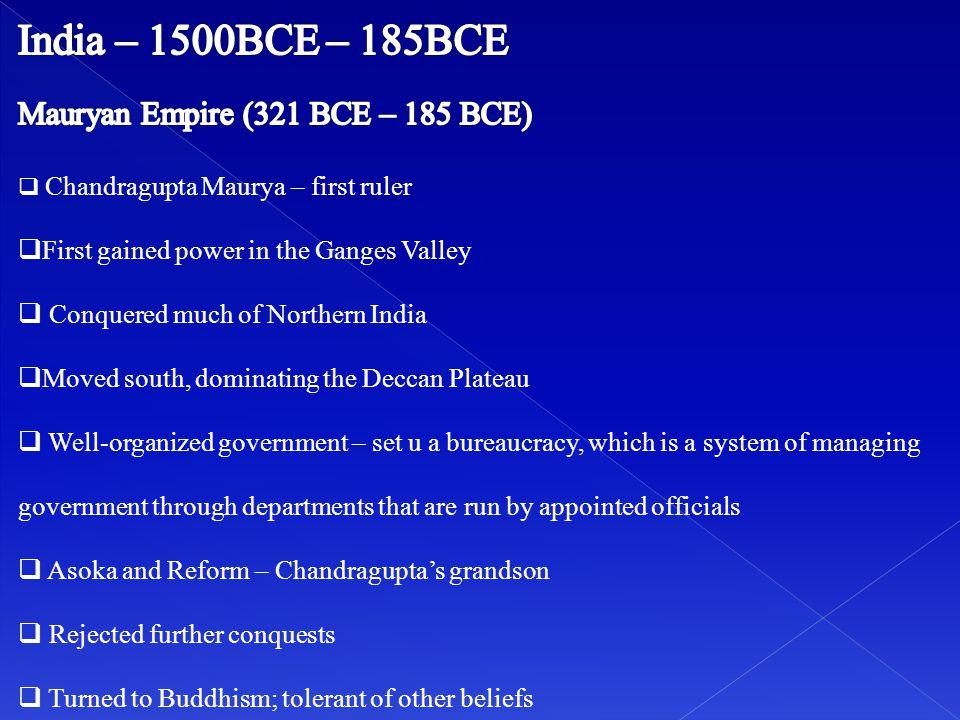 India – 1500BCE – 185BCE Mauryan Empire (321 BCE – 185 BCE)