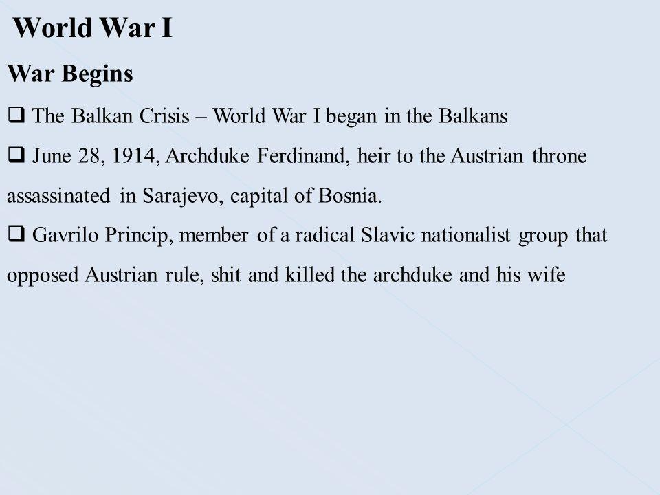 World War I War Begins. The Balkan Crisis – World War I began in the Balkans.