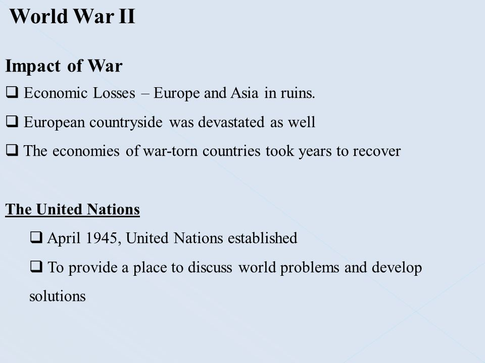 World War II Impact of War Economic Losses – Europe and Asia in ruins.