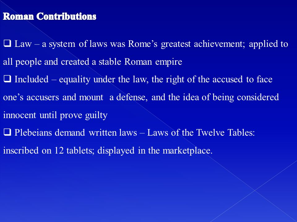 Roman Contributions Law – a system of laws was Rome's greatest achievement; applied to all people and created a stable Roman empire.