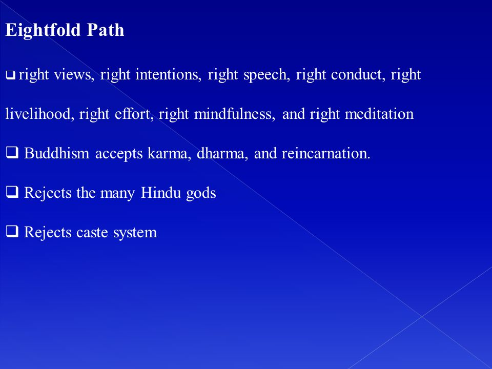 Eightfold Path Buddhism accepts karma, dharma, and reincarnation.