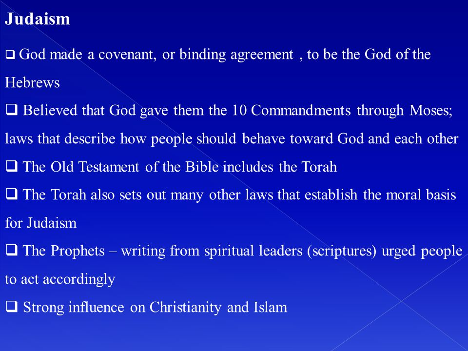 Judaism God made a covenant, or binding agreement , to be the God of the Hebrews.