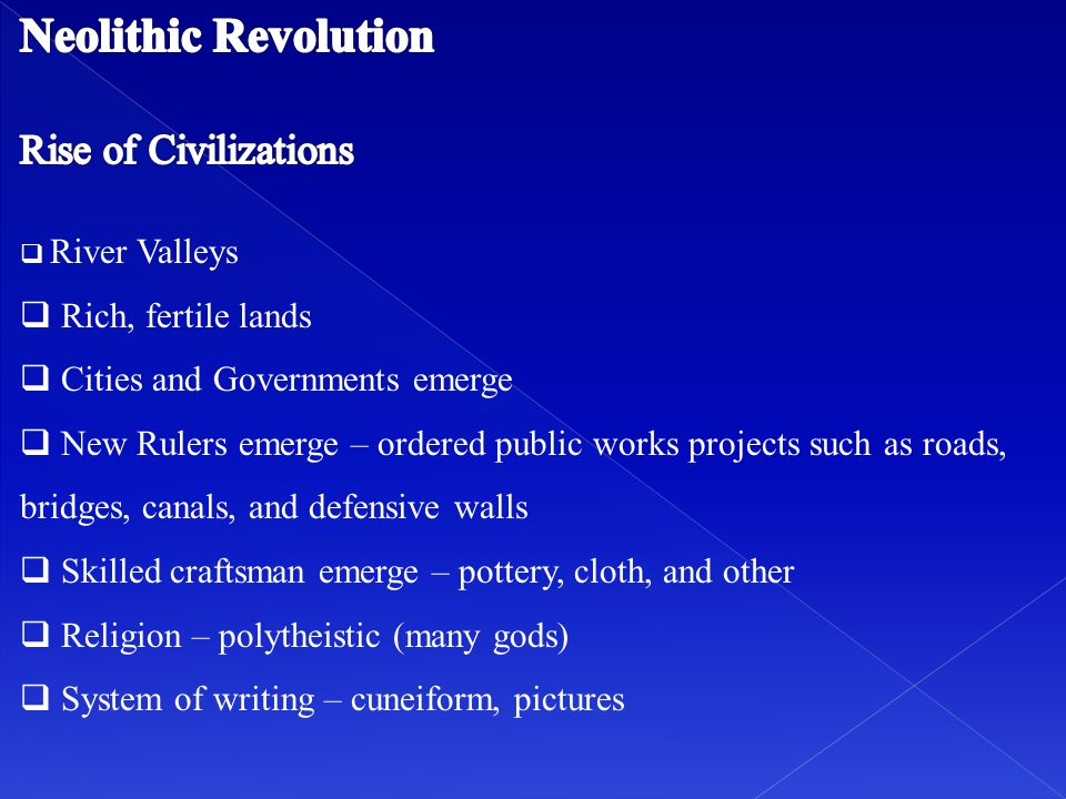 Neolithic Revolution Rise of Civilizations Rich, fertile lands