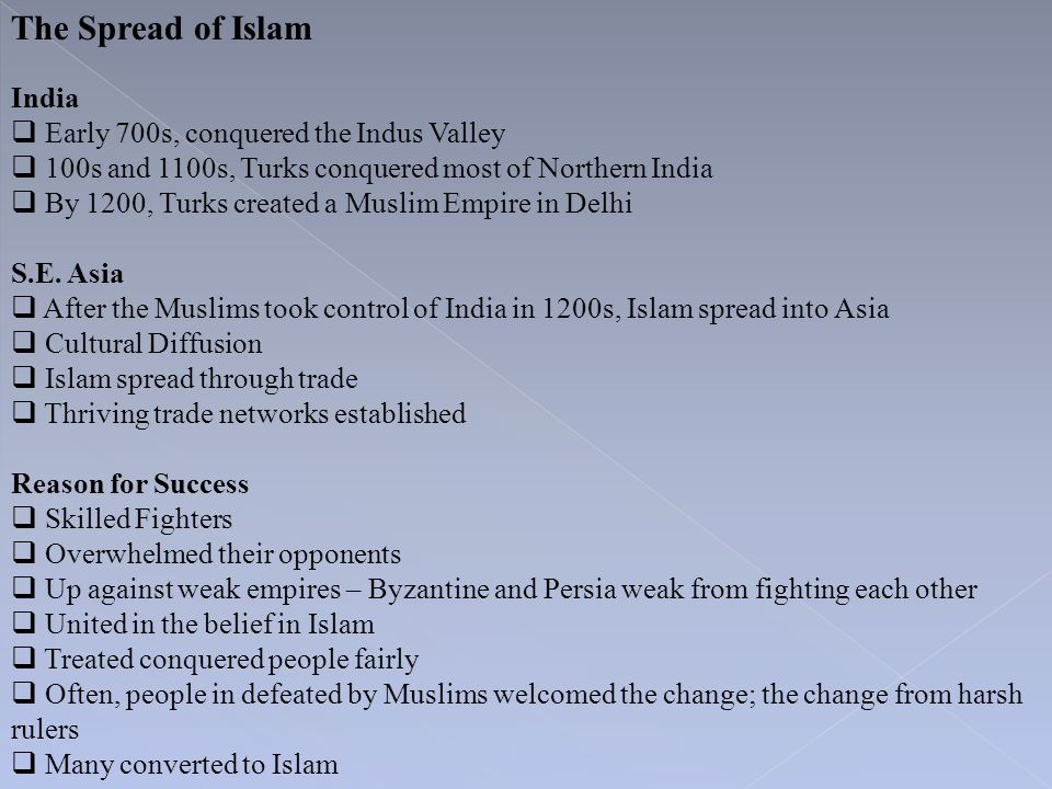 The Spread of Islam India Early 700s, conquered the Indus Valley