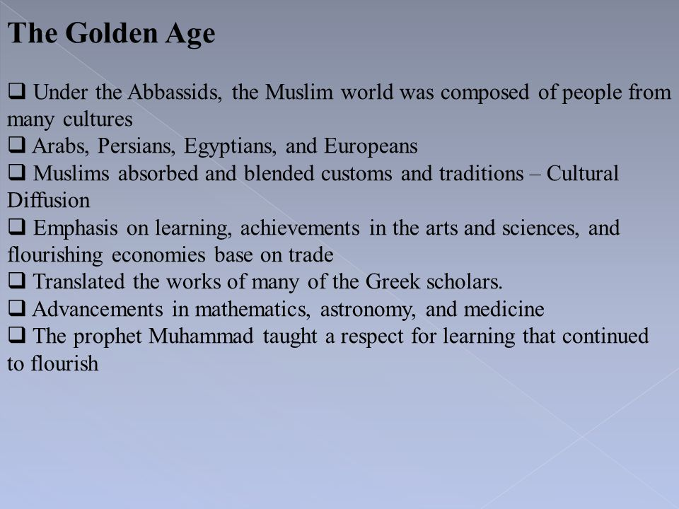 The Golden Age Under the Abbassids, the Muslim world was composed of people from many cultures. Arabs, Persians, Egyptians, and Europeans.