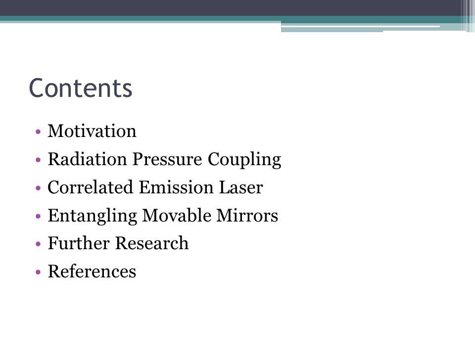 Contents Motivation Radiation Pressure Coupling