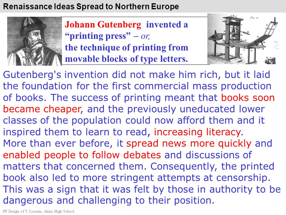 Johann Gutenberg invented a printing press – or,