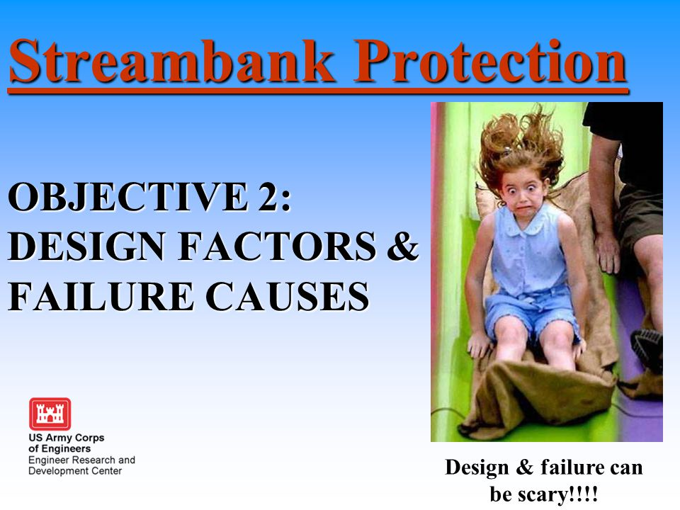 Streambank Protection OBJECTIVE 2: DESIGN FACTORS & FAILURE CAUSES