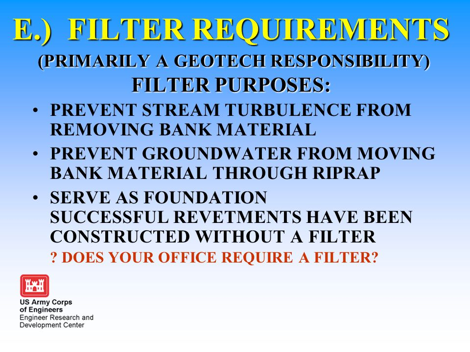 E.) FILTER REQUIREMENTS (PRIMARILY A GEOTECH RESPONSIBILITY) FILTER PURPOSES: