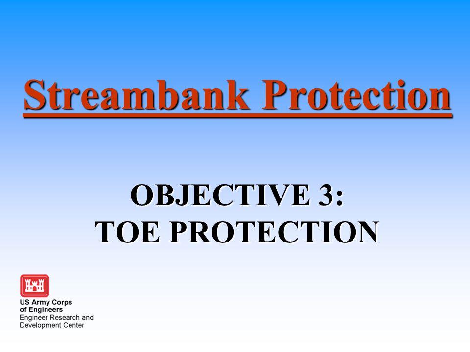 Streambank Protection OBJECTIVE 3: TOE PROTECTION