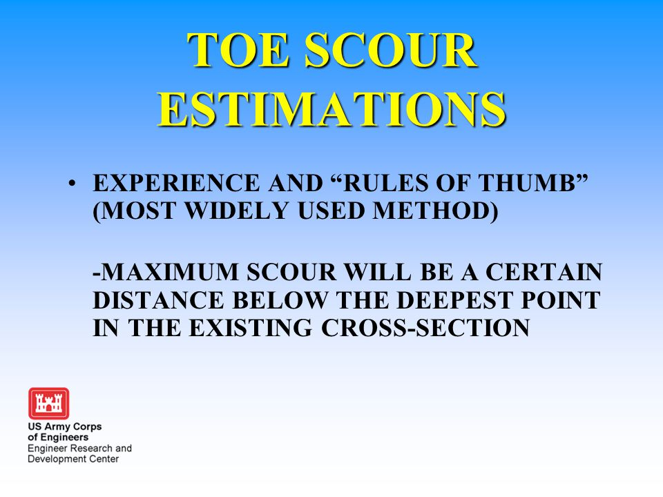 TOE SCOUR ESTIMATIONS EXPERIENCE AND RULES OF THUMB (MOST WIDELY USED METHOD)