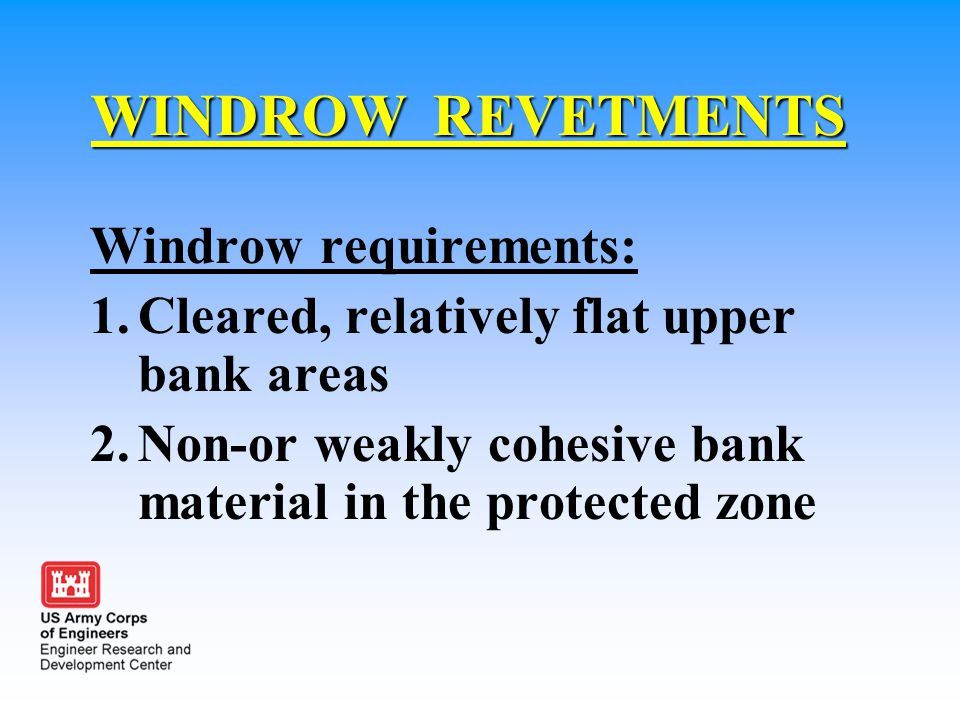 WINDROW REVETMENTS Windrow requirements: