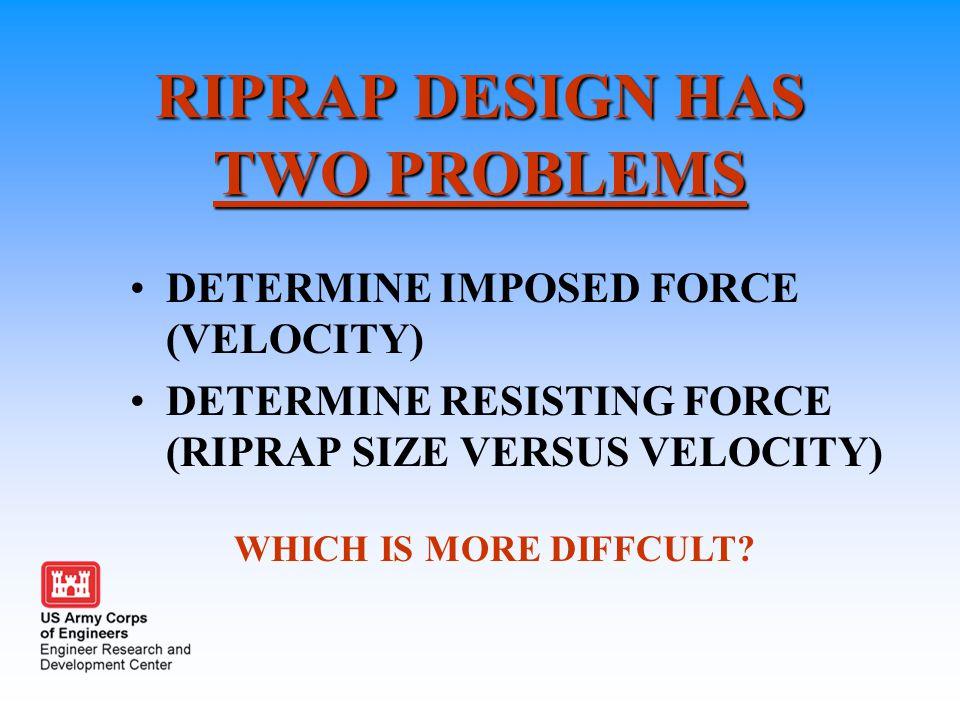 RIPRAP DESIGN HAS TWO PROBLEMS