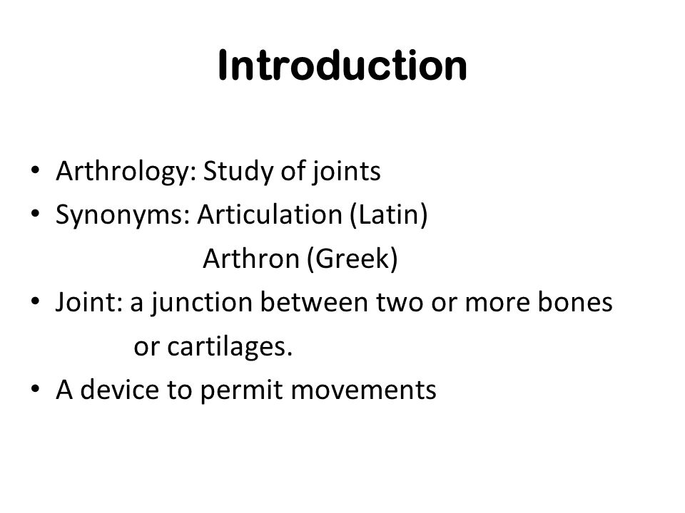 Introduction Arthrology: Study of joints