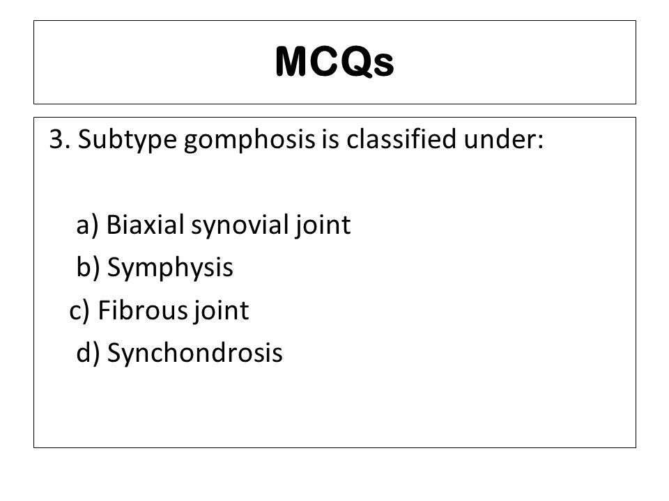 MCQs 3. Subtype gomphosis is classified under: