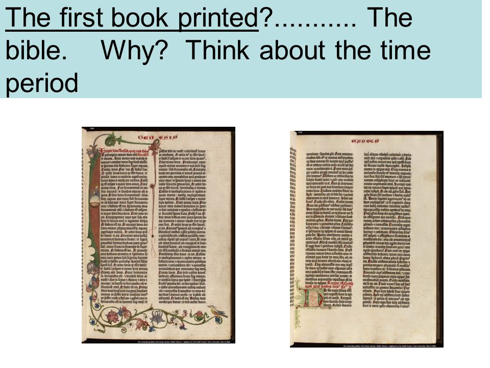 The first book printed ........... The bible. Why Think about the time period