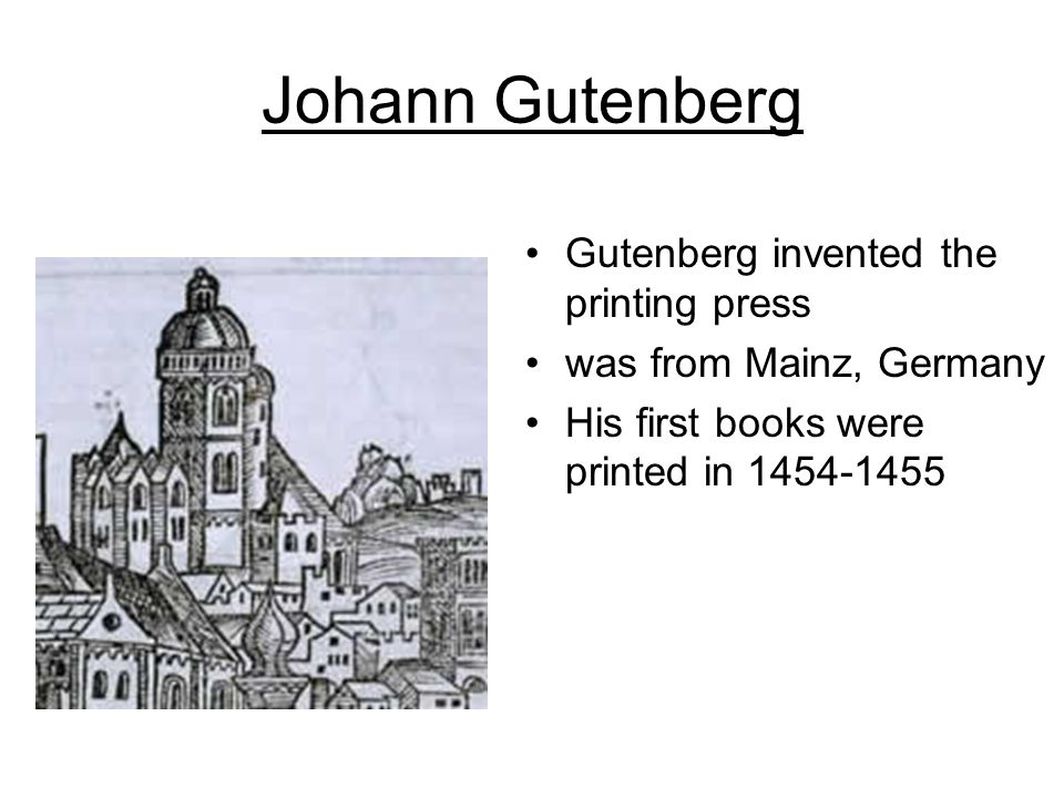 Johann Gutenberg Gutenberg invented the printing press