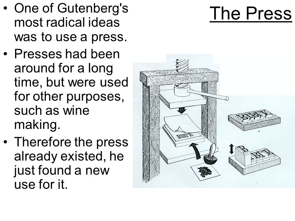 The Press One of Gutenberg s most radical ideas was to use a press.