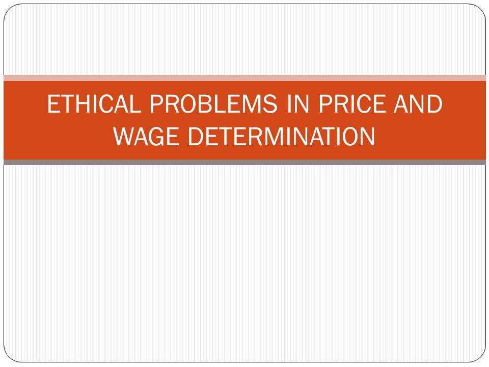 ETHICAL PROBLEMS IN PRICE AND WAGE DETERMINATION