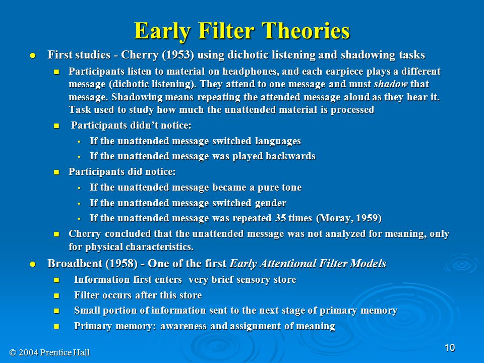 Early Filter Theories First studies - Cherry (1953) using dichotic listening and shadowing tasks.